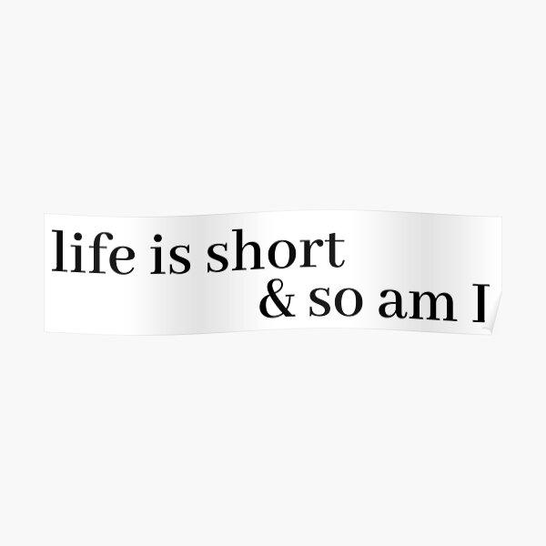 Das Leben ist kurz und ich auch Poster