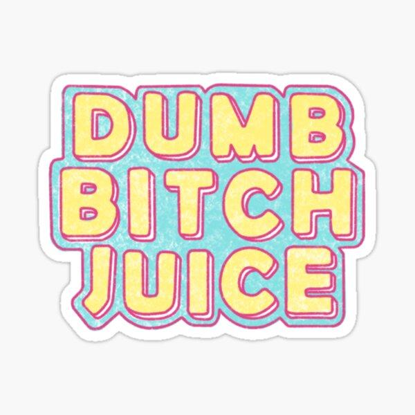 Dumb Bitch Juice Sticker