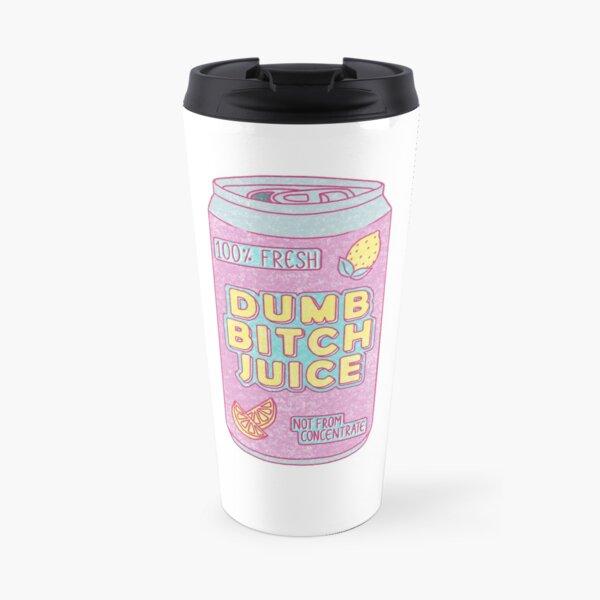 Dumb Bitch Juice Can Travel Mug