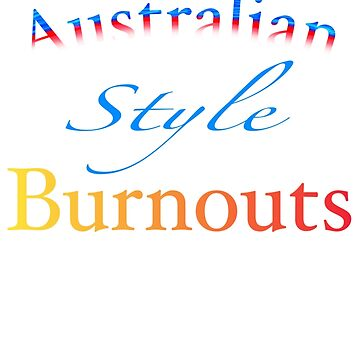AUSTRALIAN STYLE BURNOUTS  by Its-Popcoin