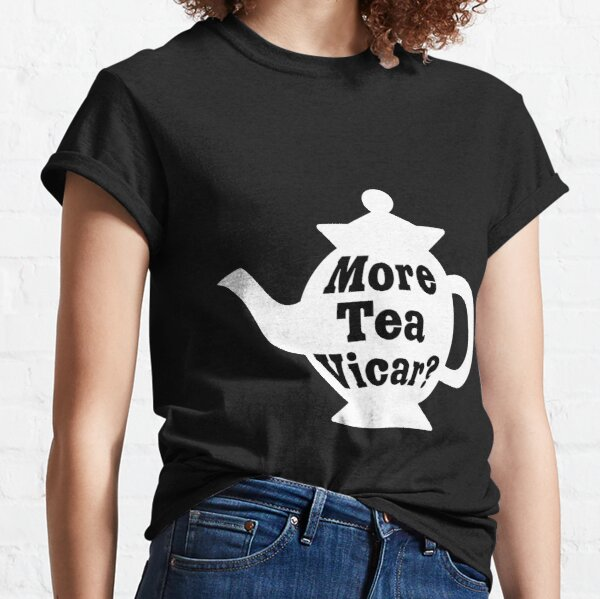 Teapot - More tea Vicar? - White and Black Classic T-Shirt