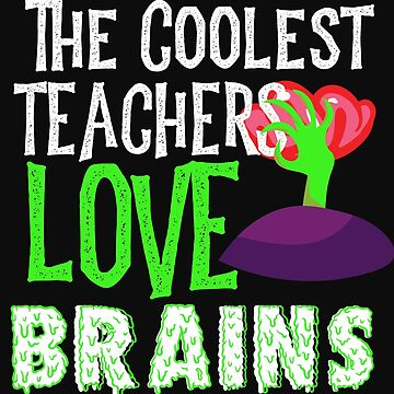 Coolest Teachers Love Brains Funny Halloween Teacher Tshirt Funny Holiday Scary Teacher Tee School H by normaltshirts