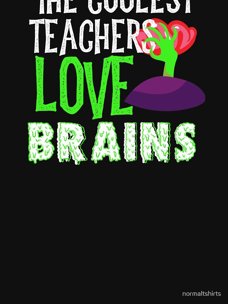 Coolest Teachers Love Brains Funny Halloween Teacher Tshirt Funny Holiday Scary Teacher Tee School H by normaltshirts