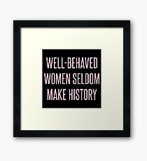 Well-Behaved Women Seldom Make History Framed Print