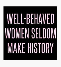 Well-Behaved Women Seldom Make History Photographic Print