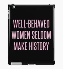 Well-Behaved Women Seldom Make History iPad Case/Skin