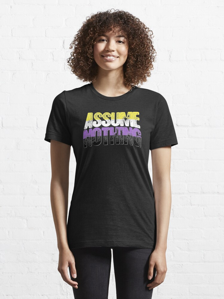Alternate view of Nonbinary Pride Assume Nothing Essential T-Shirt