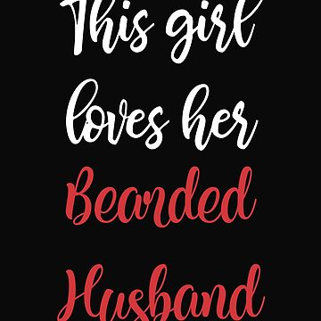 This Girl Loves Her Bearded Husband by 64thMixUp