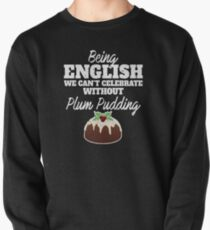 Being English we can't celebrate without Plum Pudding   Graphic National food dish Desserts for Food Pullover Sweatshirt