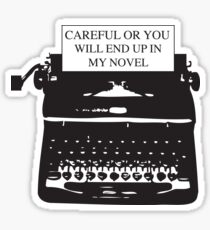 Careful or you will end up in my novel Sticker