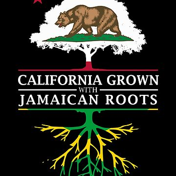 California Grown with Jamaican Roots by ockshirts
