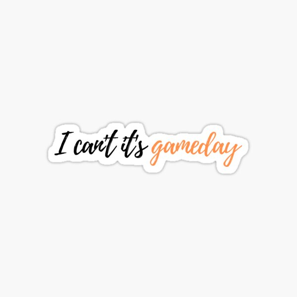 it's game day i can't Sticker