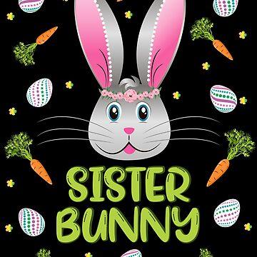 Sister Bunny Easter Rabbit Carrot Egg Hunt Women Girls Gift by ZNOVANNA