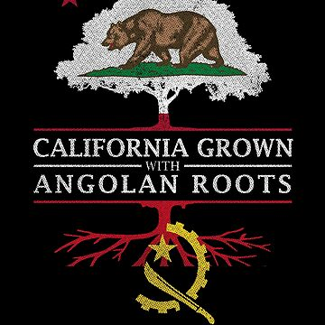 California Grown with Angolan Roots by ockshirts
