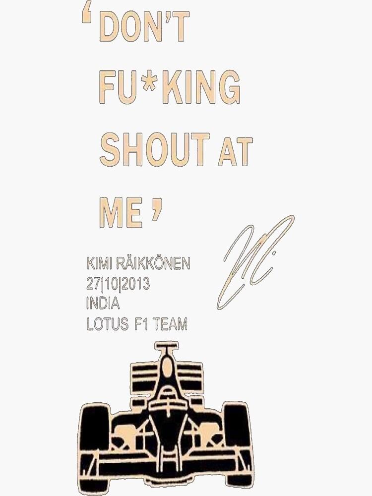 Räikkönen: Don't fucking shout at me t-shirt | Sticker