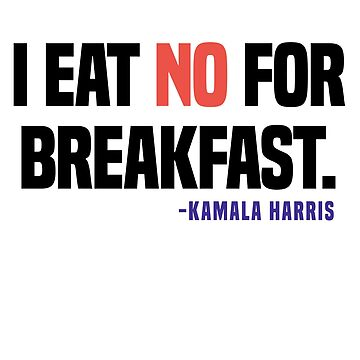 "Kamala Harris ""I Eat No For Breakfast"" by itsmebecca"