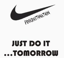 Just Do It....Tomorrow