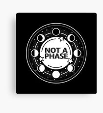 Not A Phase Canvas Print