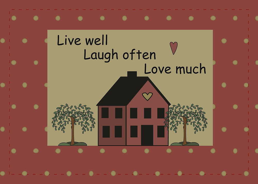 Quot Prim Country House Live Well Laugh Often Love Much Quot By