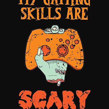 Gamer Halloween Gaming Skills are Scary Funny Gaming by normaltshirts
