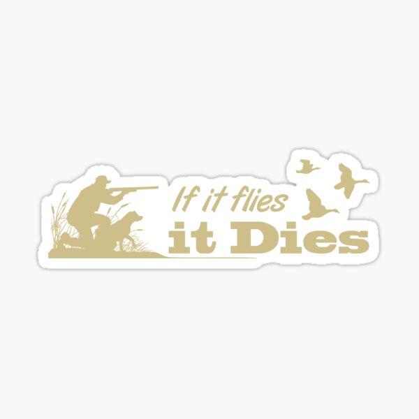 Hunting - If it flies it dies! Sticker