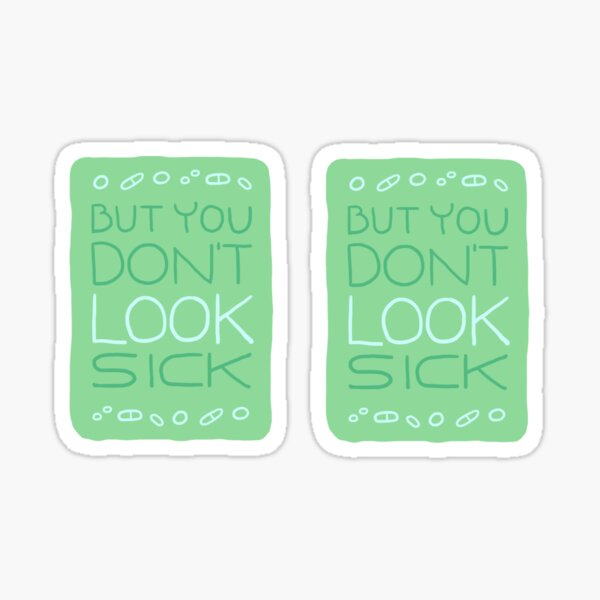 But You Don't Look Sick Sticker