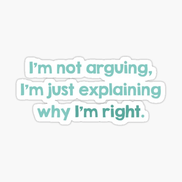 I'm Not Arguing Sticker