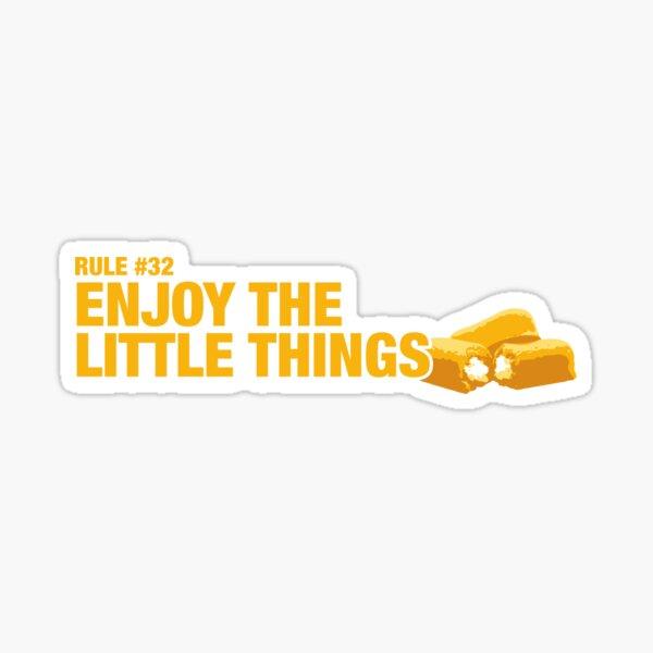 Rule #32: Enjoy the little things. Sticker