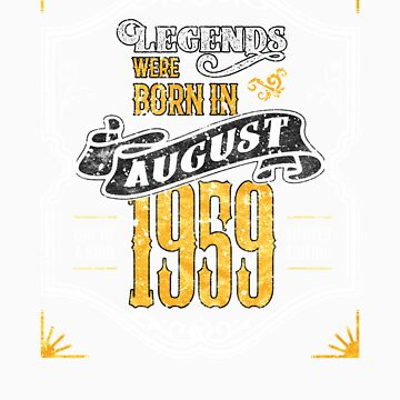 Legends Were Born in August 1959 Awesome 60th Birthday Gift by orangepieces