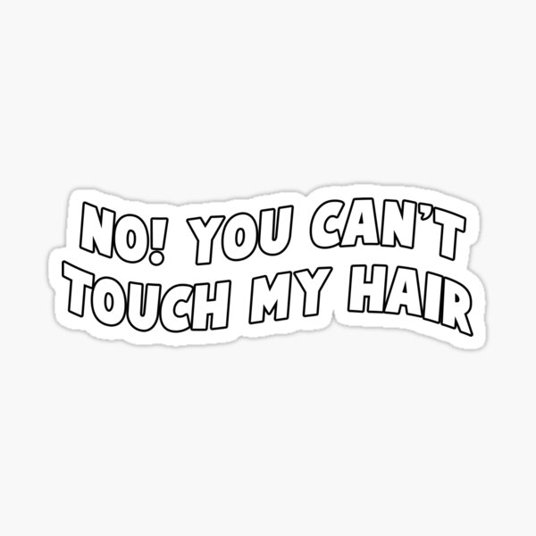 no you can't touch my hair Sticker