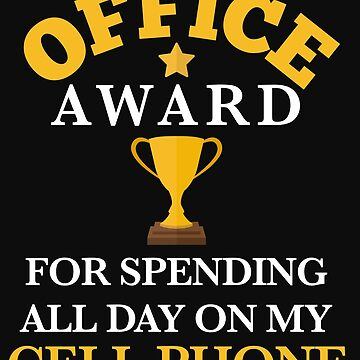 Office White Elephant Gift Sarcastic Award for Spending All Day Cell Phone Funny Shirt by normaltshirts