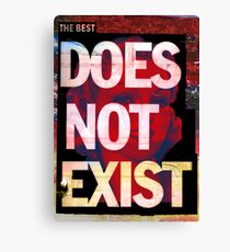 the best does not exist Canvas Print