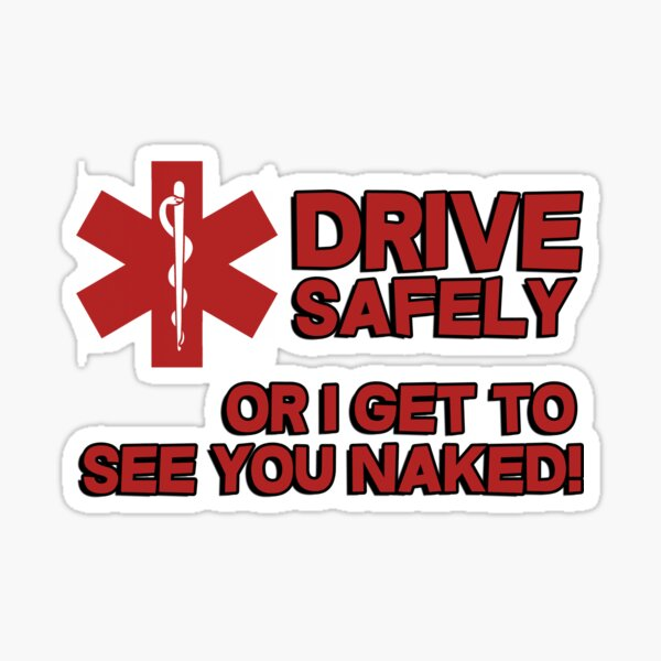 EMS, Paramedic. Drive safely or I get to see you naked Sticker