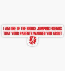 I Am One of the Bridge Jumping Friends That Your Parents Warned You About Transparent Sticker