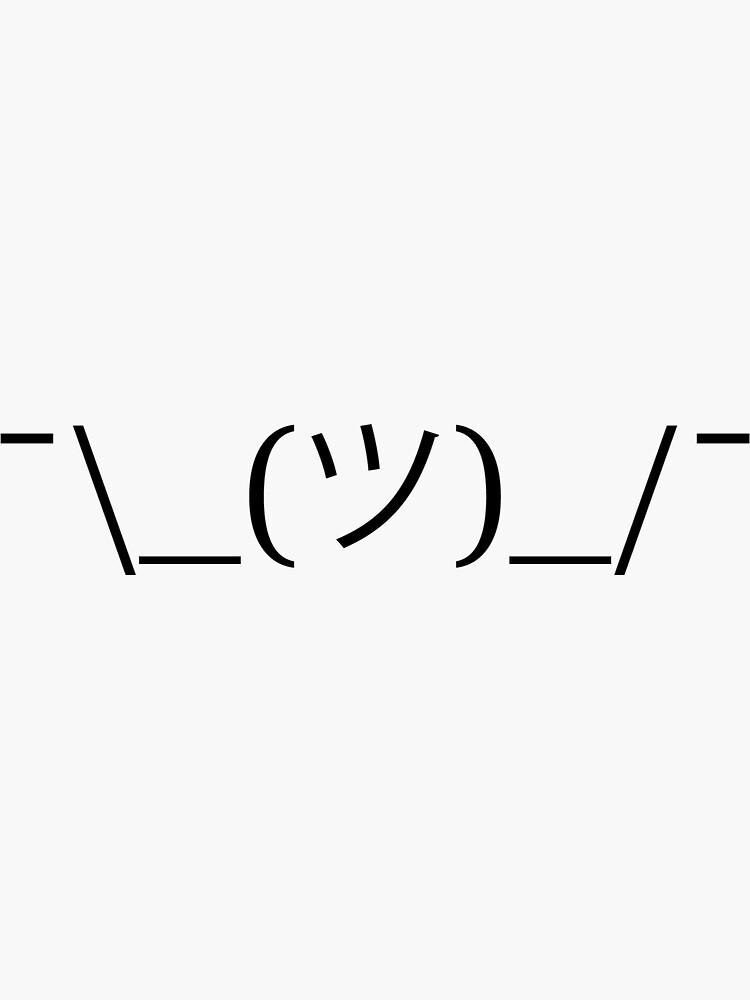 ¯\_(ツ)_/¯ / Shrug Emoticon / Shrug Emoji by jlittlew