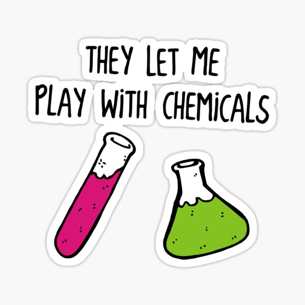 They Let Me Play with Chemicals Sticker