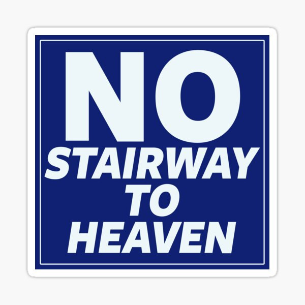 No Stairway to Heaven Sticker