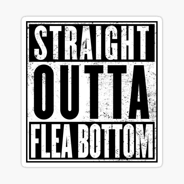 Straight Outta Flea Bottom Sticker