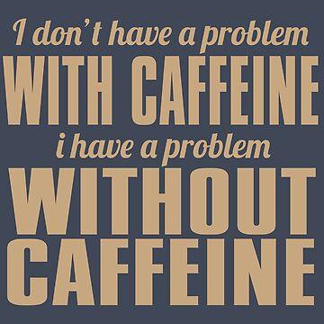 Coffe & Caffeine Problems by Andrewkgolf