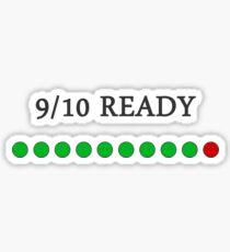 9/10 Ready Sticker