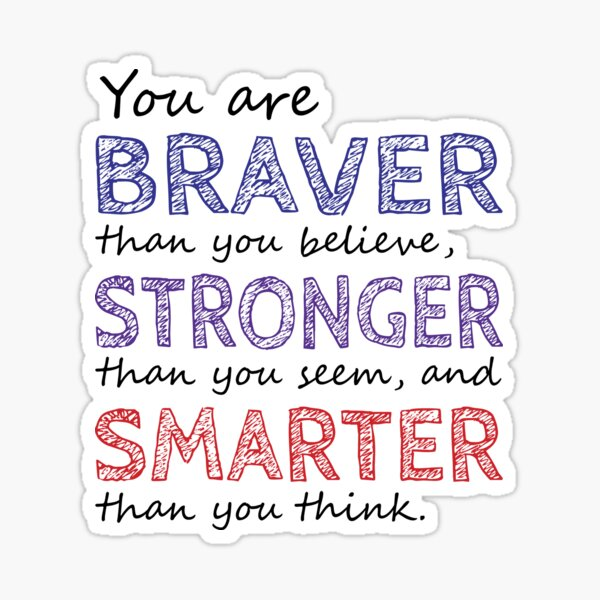 You are Braver Stronger Smarter Sticker