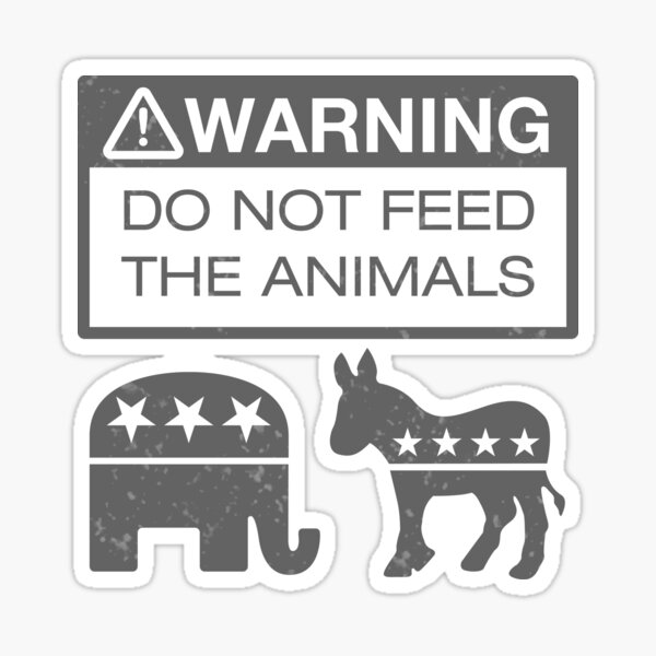 WARNING - Don't Feed The Animals Sticker