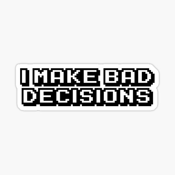 I Make Bad Decisions JDM Decal Pegatina