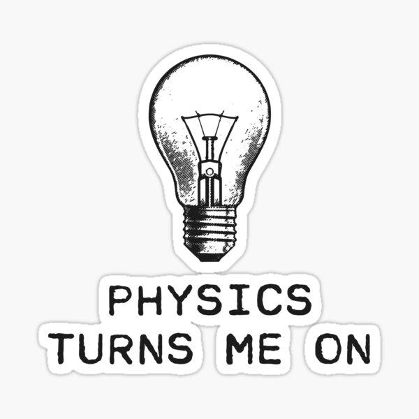 Physics Turns Me On Sticker
