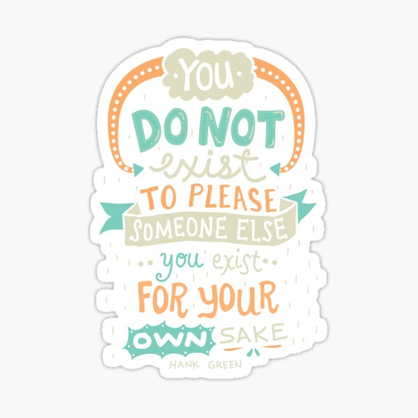 You exist for your own sake Sticker
