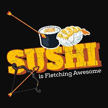 Funny Archery Sushi is Fletching Awesome Bow Hunting by normaltshirts