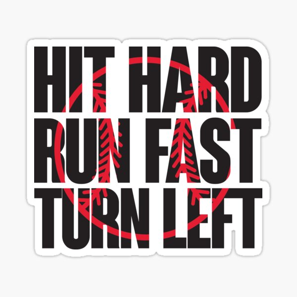 Hit hard, run fast, turn left Sticker