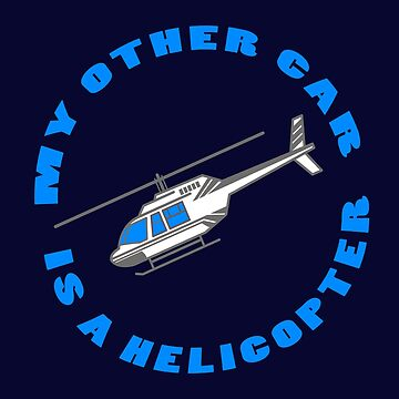 My Other Car is a Helicopter by highparkoutlet