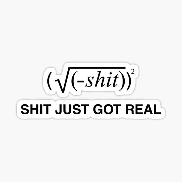 Shit just got real Sticker