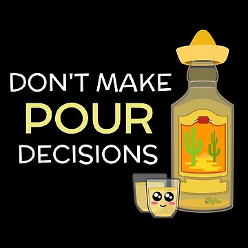 Don't Make Pour Decisions Funny Tequila Pun by DogBoo